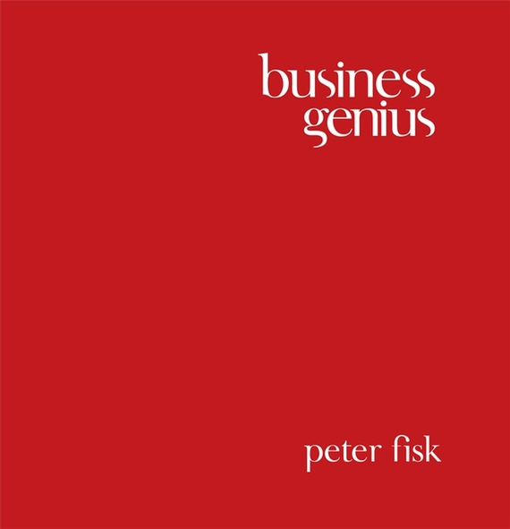 Peter Fisk Business Genius. A More Inspired Approach to Business Growth brad miser mobileme for small business portable genius