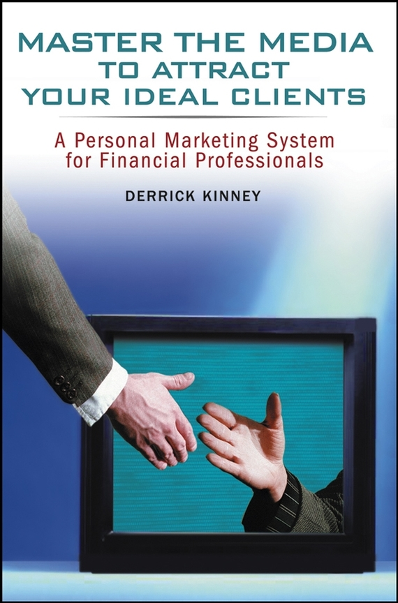 Derrick  Kinney Master the Media to Attract Your Ideal Clients. A Personal Marketing System for Financial Professionals rebekka bakken rebekka bakken most personal 2 lp