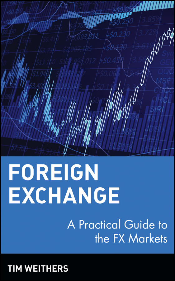 Tim Weithers Foreign Exchange. A Practical Guide to the FX Markets ISBN: 9780470043363 foreign exchange and money markets