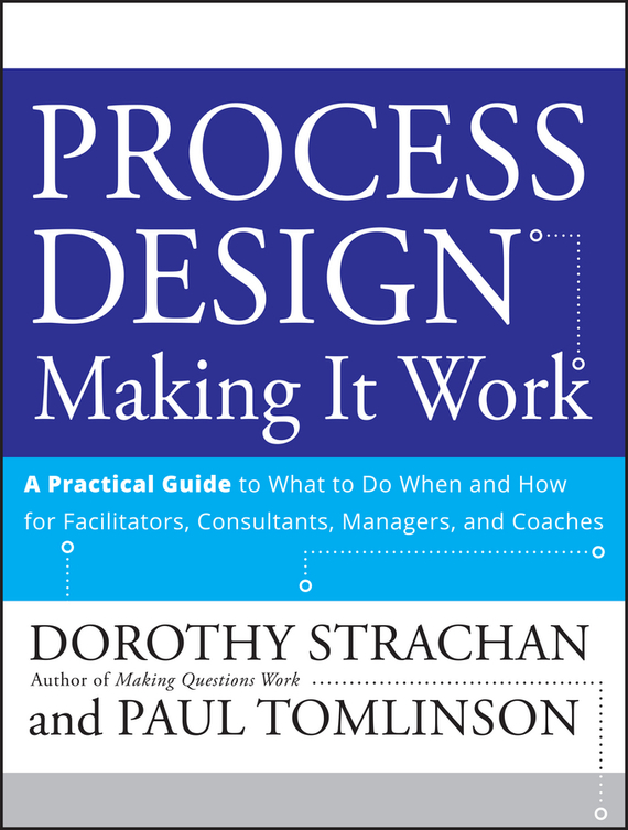 Dorothy Strachan Process Design: Making it Work. A Practical Guide to What to do When and How for Facilitators, Consultants, Managers and Coaches demystifying learning traps in a new product innovation process