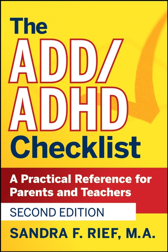 Sandra Rief F. The ADD / ADHD Checklist. A Practical Reference for Parents and Teachers adhd advantage the