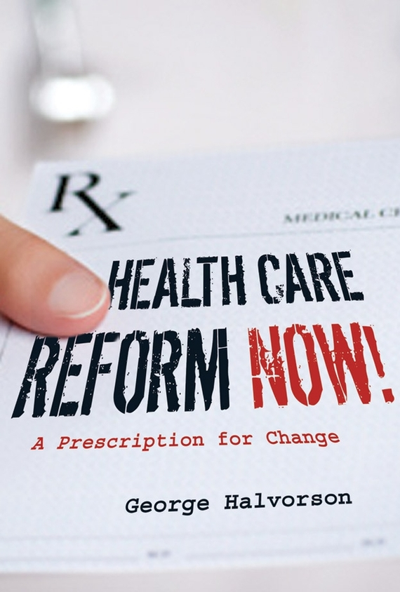 George Halvorson C. Health Care Reform Now!. A Prescription for Change by health 1220mg 60