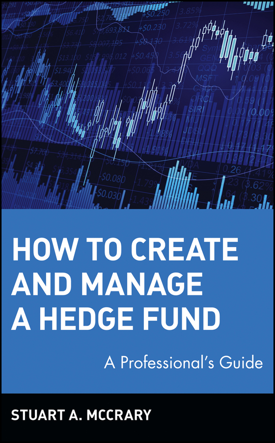 Stuart McCrary A. How to Create and Manage a Hedge Fund. A Professional's Guide edna pasher the complete guide to knowledge management a strategic plan to leverage your company s intellectual capital