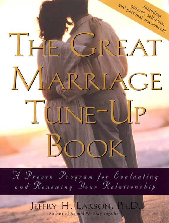 Jeffry H. Larson, PhD The Great Marriage Tune-Up Book. A Proven Program for Evaluating and Renewing Your Relationship
