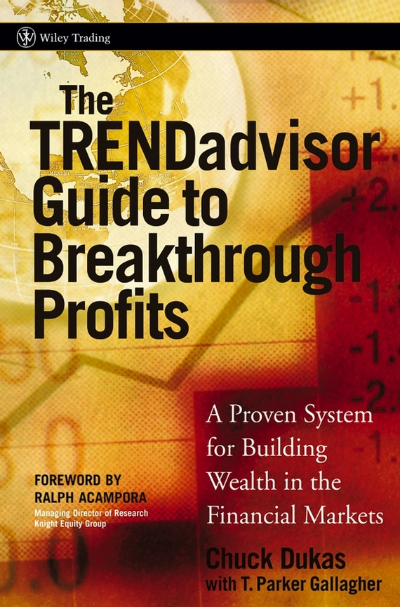Chuck  Dukas The TRENDadvisor Guide to Breakthrough Profits. A Proven System for Building Wealth in the Financial Markets cynthia stackpole snyder a user s manual to the pmbok guide