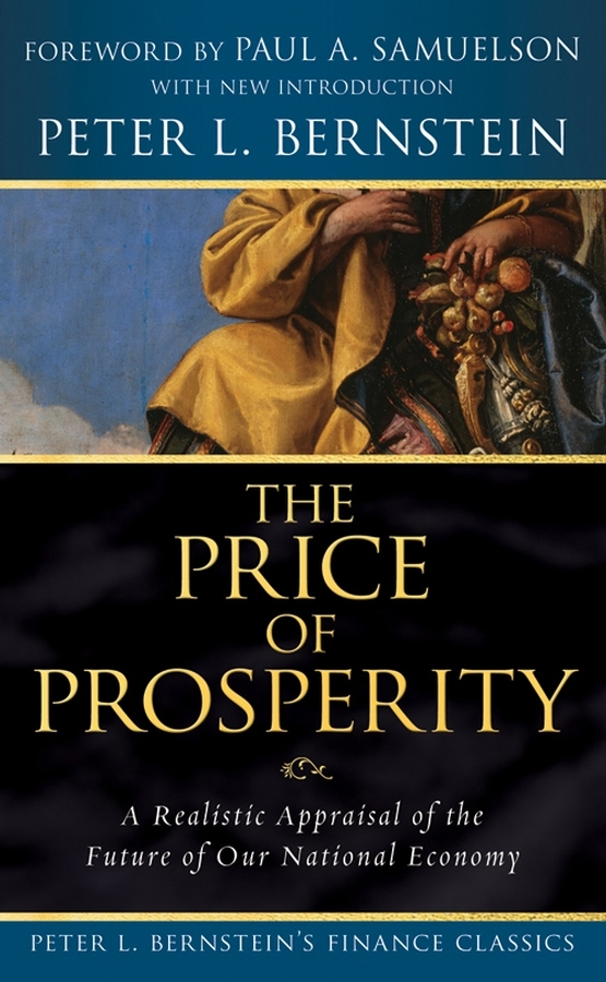 Paul A. Samuelson The Price of Prosperity. A Realistic Appraisal of the Future of Our National Economy (Peter L. Bernstein's Finance Classics) the price regulation of