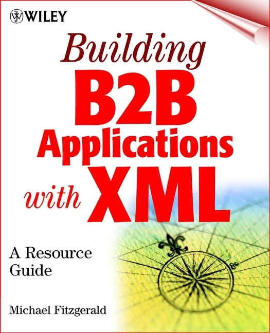 Michael Fitzgerald Building B2B Applications with XML. A Resource Guide sitemap 7 xml