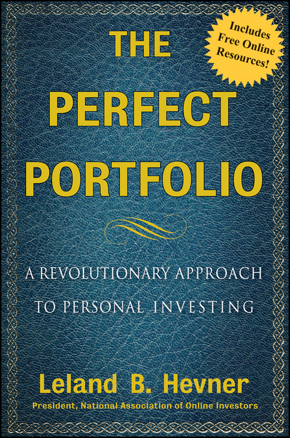 Leland Hevner B. The Perfect Portfolio. A Revolutionary Approach to Personal Investing