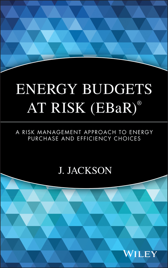 J. Jackson Energy Budgets at Risk (EBaR). A Risk Management Approach to Energy Purchase and Efficiency Choices dr lessard lessard international financial management – theory and application paper only