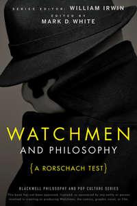 William  Irwin - Watchmen and Philosophy. A Rorschach Test
