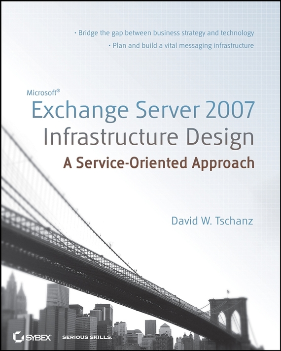 David Tschanz W. Microsoft Exchange Server 2007 Infrastructure Design. A Service-Oriented Approach david hampton hedge fund modelling and analysis an object oriented approach using c