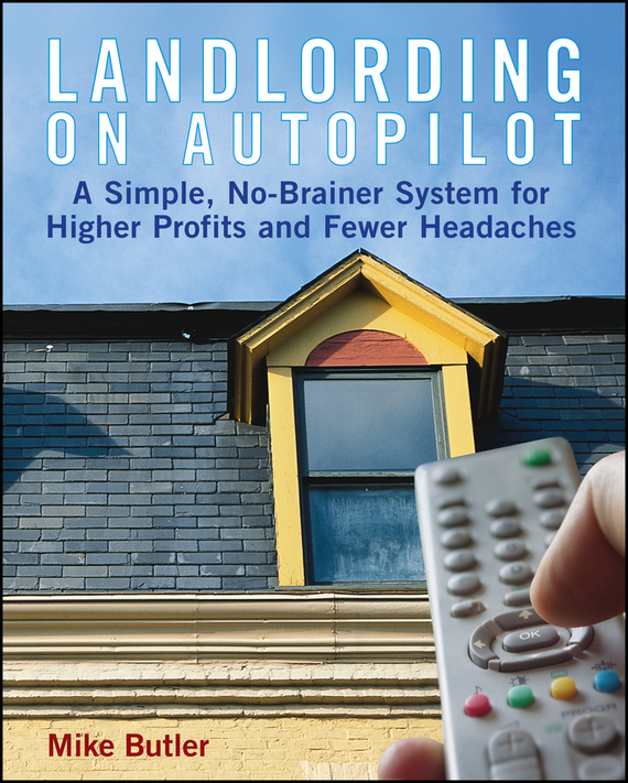 Mike  Butler Landlording on Autopilot. A Simple, No-Brainer System for Higher Profits and Fewer Headaches mike at wrykyn