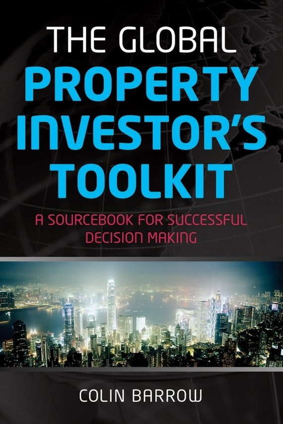 Colin Barrow The Global Property Investor's Toolkit. A Sourcebook for Successful Decision Making barrow tzs1 a02 yklzs1 t01 g1 4 white black silver gold acrylic water cooling plug coins can be used to twist the