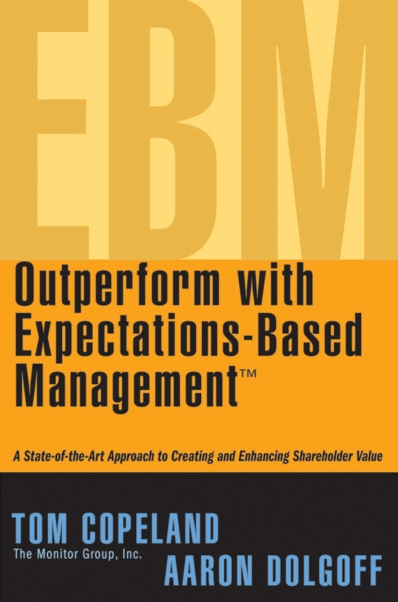 Tom  Copeland Outperform with Expectations-Based Management. A State-of-the-Art Approach to Creating and Enhancing Shareholder Value duncan bruce the dream cafe lessons in the art of radical innovation