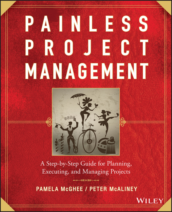 Pamela McGhee Painless Project Management. A Step-by-Step Guide for Planning, Executing, and Managing Projects reliable project management