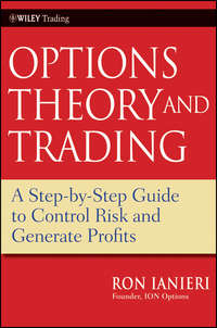 Ron  Ianieri - Options Theory and Trading. A Step-by-Step Guide to Control Risk and Generate Profits