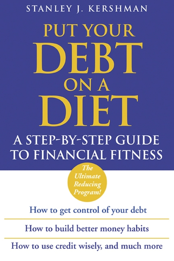 Stanley Kershman J. Put Your Debt on a Diet. A Step-by-Step Guide to Financial Fitness test drive your dream job a step by step guide to finding and creating the work you love