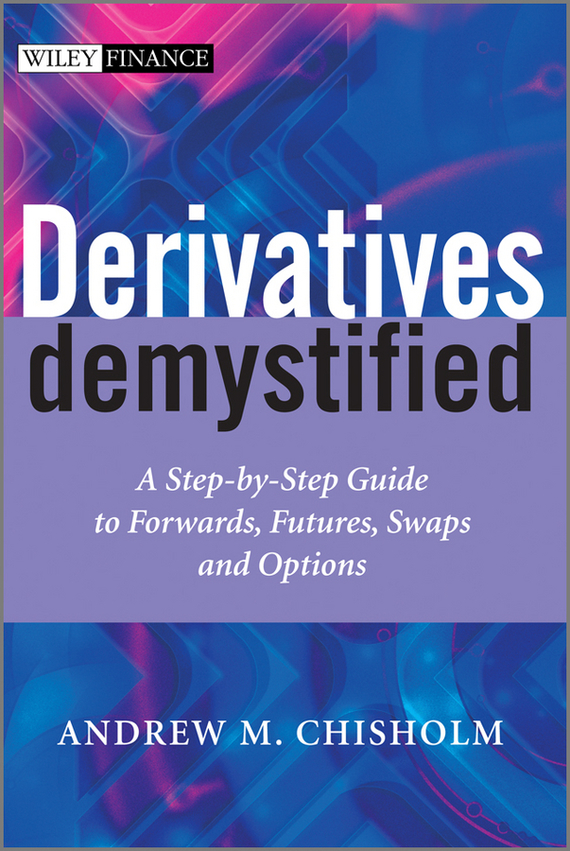 Andrew M. Chisholm Derivatives Demystified. A Step-by-Step Guide to Forwards, Futures, Swaps and Options electronic project box 44 5 h x482 w x200 l mm extruded aluminum enclosures black high quality and cheap cost aluminum case