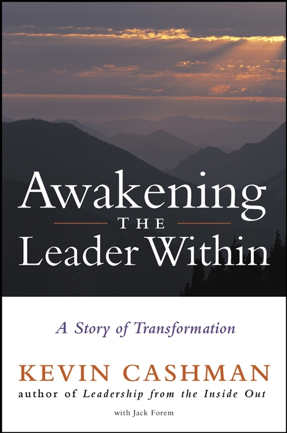 Kevin Cashman Awakening the Leader Within. A Story of Transformation