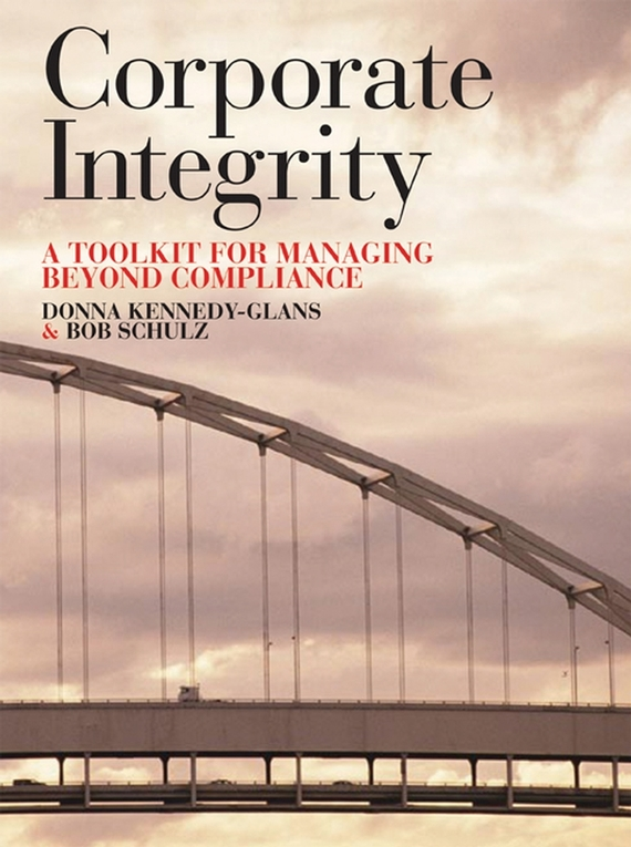 Donna Kennedy-Glans Corporate Integrity. A Toolkit for Managing Beyond Compliance strengthening electoral integrity
