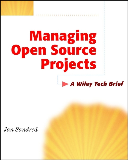 Jan Sandred Managing Open Source Projects. A Wiley Tech Brief ISBN: 9780471189176 open to debate