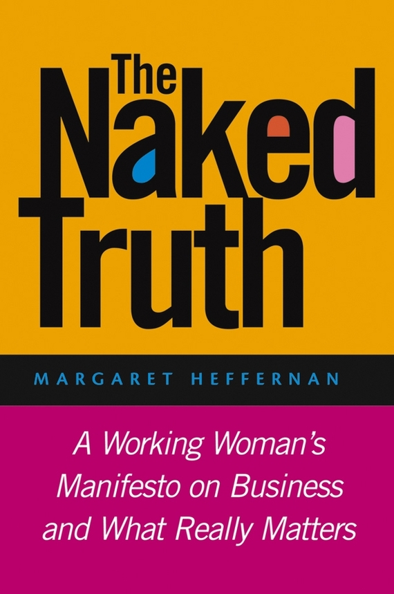 Margaret Heffernan A. The Naked Truth. A Working Woman's Manifesto on Business and What Really Matters 763n 764c 8655c a1514n a1542n a350n a450n power tested working good