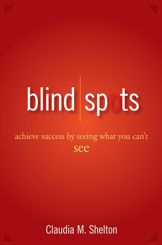 Claudia Shelton Blind Spots. Achieve Success by Seeing What You Can't See no spots black