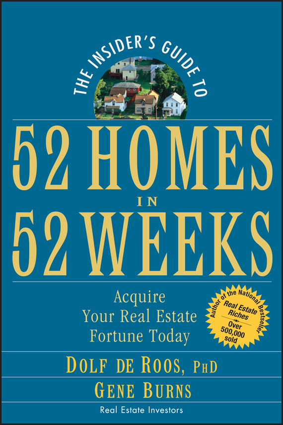 Gene Burns The Insider's Guide to 52 Homes in 52 Weeks. Acquire Your Real Estate Fortune Today wendy patton making hard cash in a soft real estate market find the next high growth emerging markets buy new construction at big discounts uncover hidden properties raise private funds when bank lending is tight