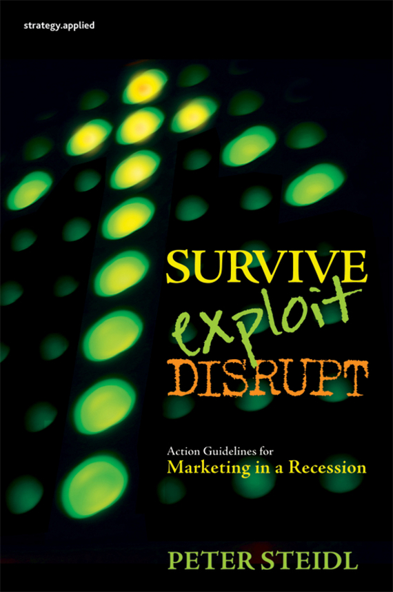 Peter Steidl Survive, Exploit, Disrupt. Action Guidelines for Marketing in a Recession ISBN: 9781118320211