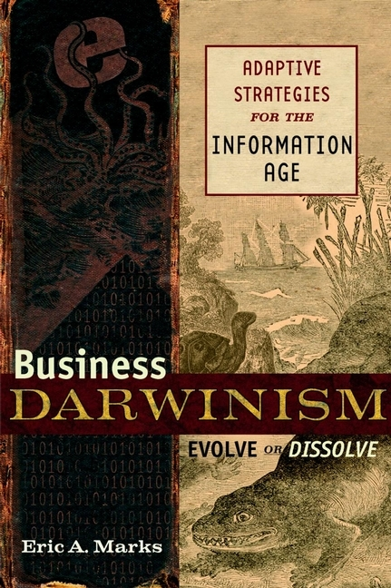 Eric Marks A. Business Darwinism: Evolve or Dissolve. Adaptive Strategies for the Information Age marxism and darwinism