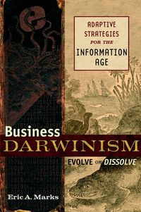 Eric Marks A. - Business Darwinism: Evolve or Dissolve. Adaptive Strategies for the Information Age
