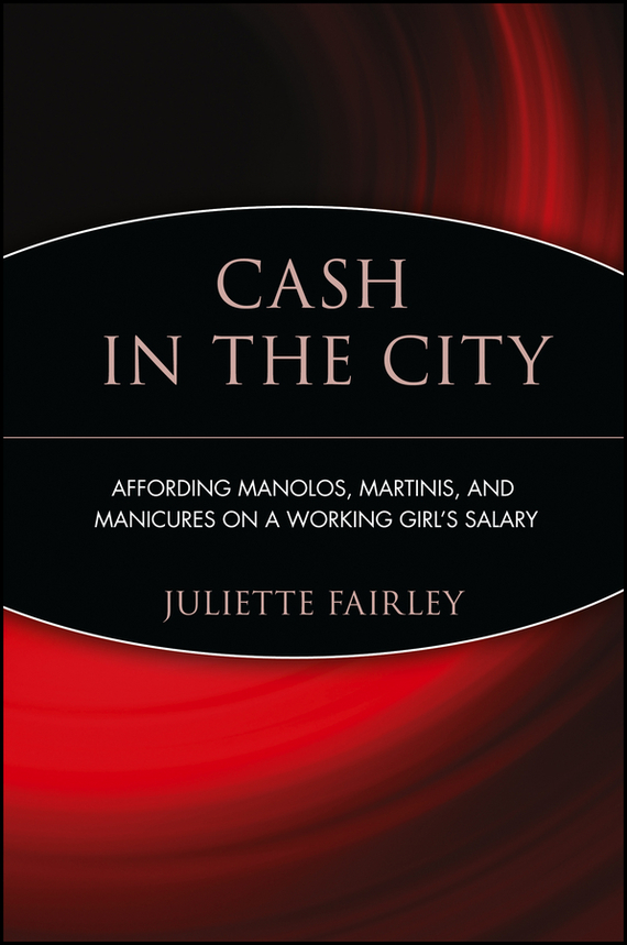 Juliette  Fairley Cash in the City. Affording Manolos, Martinis, and Manicures on a Working Girl's Salary a woman kneeling in the big city