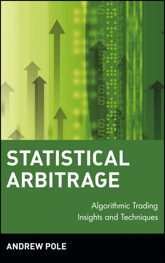Andrew  Pole Statistical Arbitrage. Algorithmic Trading Insights and Techniques moorad choudhry fixed income markets management trading and hedging