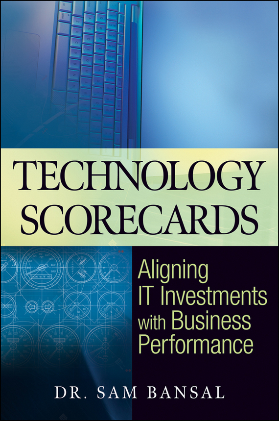 Sam  Bansal Technology Scorecards. Aligning IT Investments with Business Performance mandeep kaur kanwarpreet singh and inderpreet singh ahuja analyzing synergic effect of tqm tpm paradigms on business performance