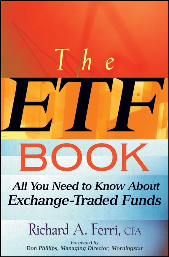 Richard Ferri A. The ETF Book. All You Need to Know About Exchange-Traded Funds richard ferri a the power of passive investing more wealth with less work