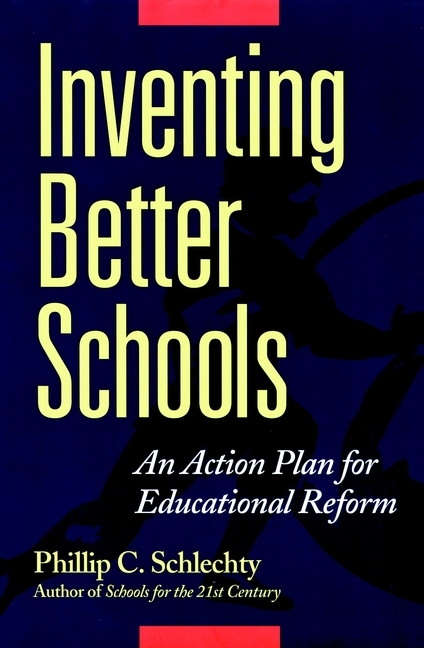 Phillip Schlechty C. Inventing Better Schools. An Action Plan for Educational Reform eva moskowitz mission possible how the secrets of the success academies can work in any school