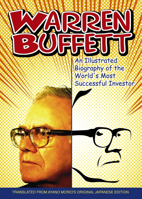 Ayano Morio Warren Buffett. An Illustrated Biography of the World's Most Successful Investor