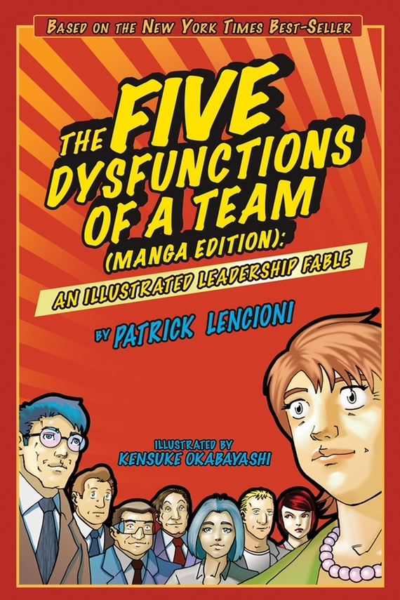 Kensuke  Okabayashi The Five Dysfunctions of a Team. An Illustrated Leadership Fable patrick lencioni m the truth about employee engagement a fable about addressing the three root causes of job misery