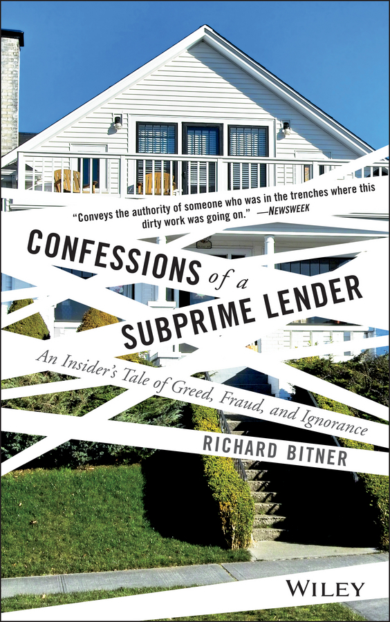 Confessions of a Subprime Lender. An Insider's Tale of Greed, Fraud, and Ignorance