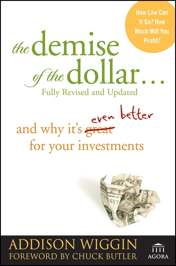 Addison Wiggin The Demise of the Dollar.... And Why It's Even Better for Your Investments the problem of youth unemployment and possible reasons behind it