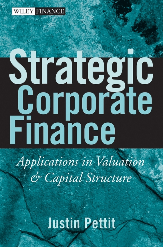 Justin Pettit Strategic Corporate Finance. Applications in Valuation and Capital Structure corporate cash management strategy and practice