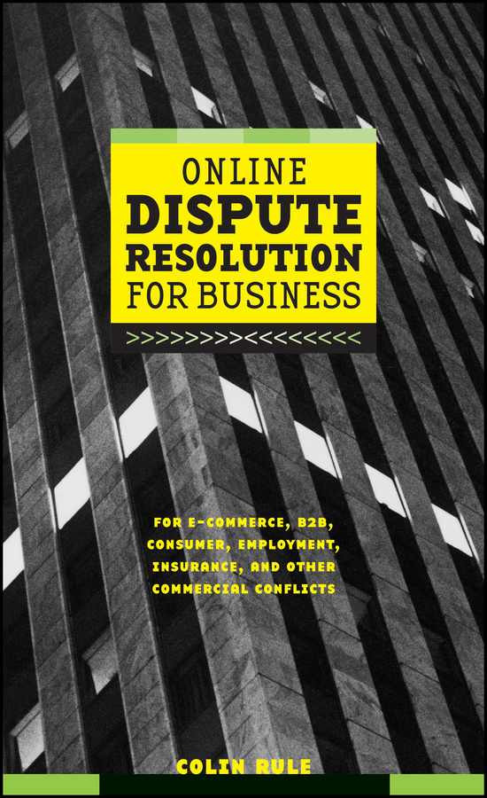Colin Rule Online Dispute Resolution For Business. B2B, ECommerce, Consumer, Employment, Insurance, and other Commercial Conflicts ISBN: 9780787967765