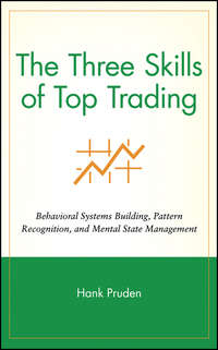 Hank  Pruden - The Three Skills of Top Trading. Behavioral Systems Building, Pattern Recognition, and Mental State Management