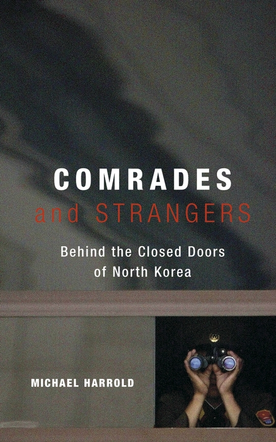 Michael Harrold Comrades and Strangers. Behind the Closed Doors of North Korea japan and south korea boutique l