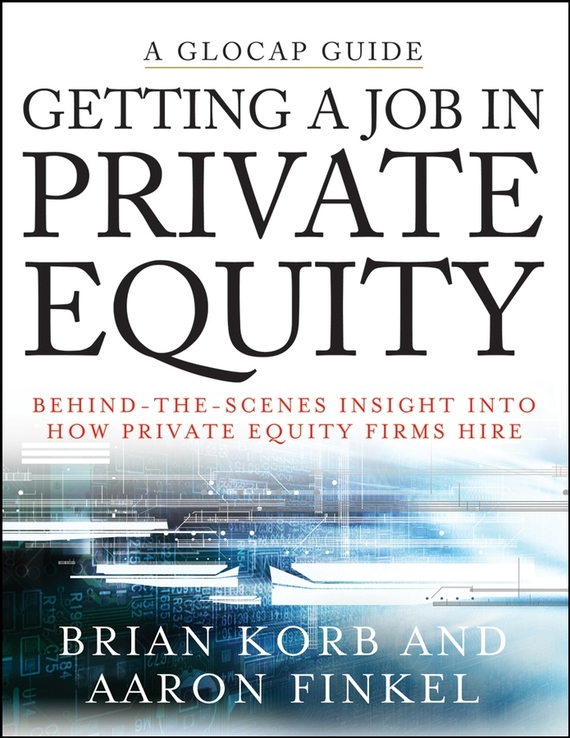 Aaron Finkel Getting a Job in Private Equity. Behind the Scenes Insight into How Private Equity Funds Hire prahl michael mastering private equity