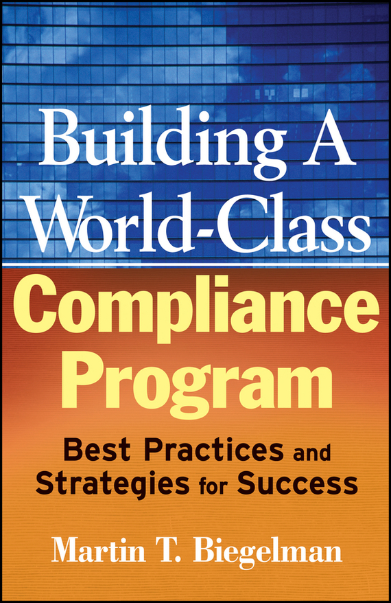 Martin Biegelman T. Building a World-Class Compliance Program. Best Practices and Strategies for Success dean spaulding t  program evaluation in