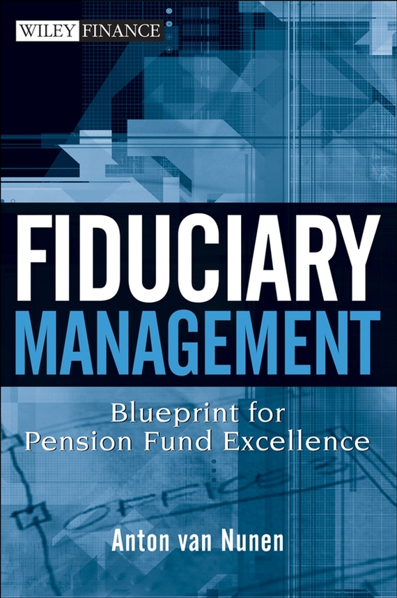 A. Nunen van Fiduciary Management. Blueprint for Pension Fund Excellence corporate cash management strategy and practice