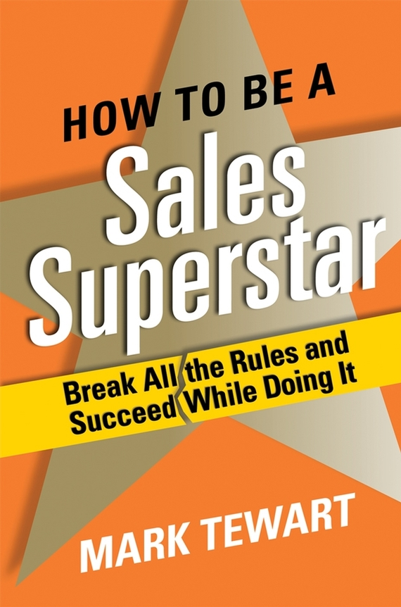 Mark  Tewart How to Be a Sales Superstar. Break All the Rules and Succeed While Doing It the little old lady who broke all the rules