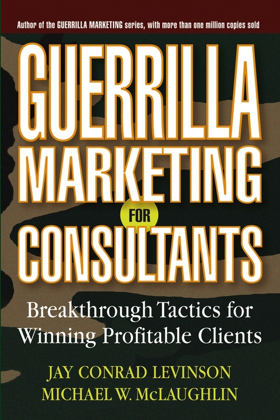 Jay Levinson Conrad Guerrilla Marketing for Consultants. Breakthrough Tactics for Winning Profitable Clients jeff lesueur marketing automation practical steps to more effective direct marketing