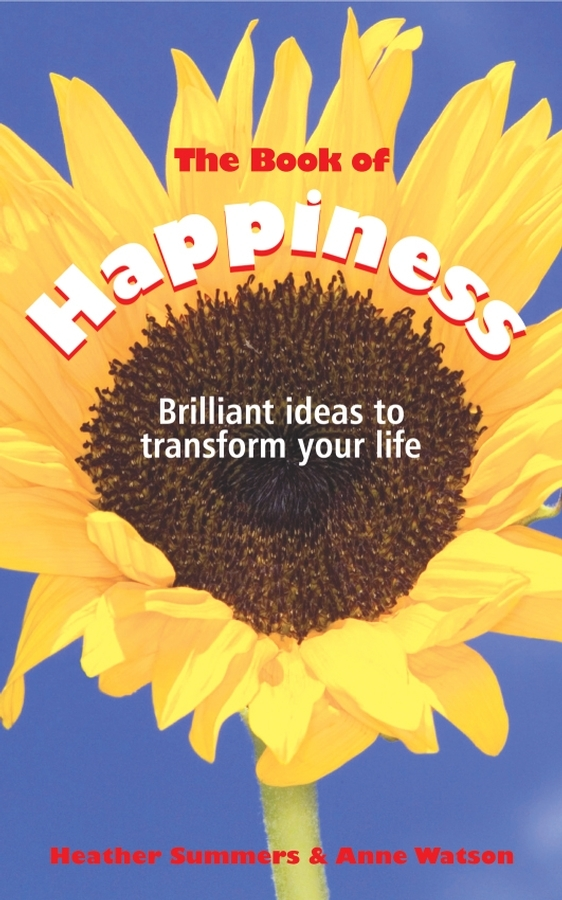 Anne Watson The Book of Happiness. Brilliant Ideas to Transform Your Life seven days of you
